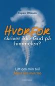 """""""Hvorfor skriver ikke Gud på himmelen? - litt om min tvil, mest om min tro"""" av Espen Ottosen"""