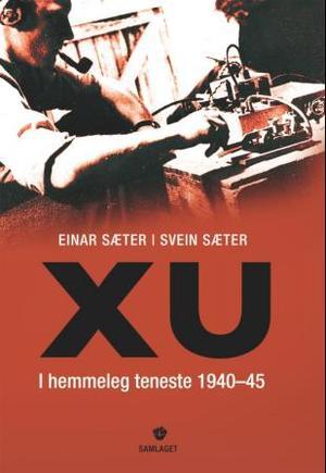 """""""XU - i hemmeleg teneste 1940-1945"""" av Einar Sæter"""