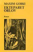 """""""Ekteparet Orlov"""" av Maksim Gorkij"""