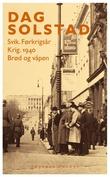 """""""Svik : førkrigsår ; Krig : 1940 ; Brød og våpen"""" av Dag Solstad"""