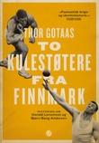 """""""To kulestøtere fra Finnmark - historien om Harald Lorentzen og Bjørn Bang Andersen"""" av Thor Gotaas"""