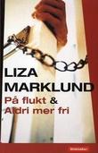 """""""På flukt og Aldri mer fri"""" av Liza Marklund"""