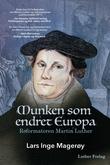 """""""Munken som endret Europa - reformatoren Martin Luther"""" av Lars Inge Magerøy"""