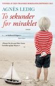 """""""To sekunder før miraklet"""" av Agnès Ledig"""