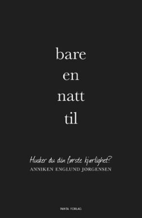 """""""Bare en natt til - husker du din første kjærlighet?"""" av Anniken Englund Jørgensen"""