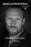 """""""Større enn meg - en selvbiografi"""" av Aksel Lund Svindal"""