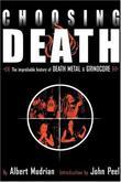 """""""Choosing Death - The Improbable History of Death Metal and Grindcore"""" av Albert Mudrian"""