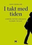 """""""I takt med tiden - hvorfor kortere arbeidstid er bedre for alle"""" av Ingrid Wergeland"""