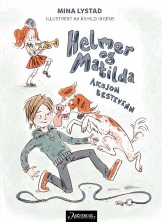 """""""Helmer og Matilda - aksjon bestevenn"""" av Mina Lystad"""
