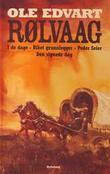 """""""I de dage ; Riket grunnlegges ; Peder seier ; Den signede dag"""" av Ole Edvart Rølvaag"""