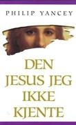 """""""Den Jesus jeg ikke kjente"""" av Philip Yancey"""