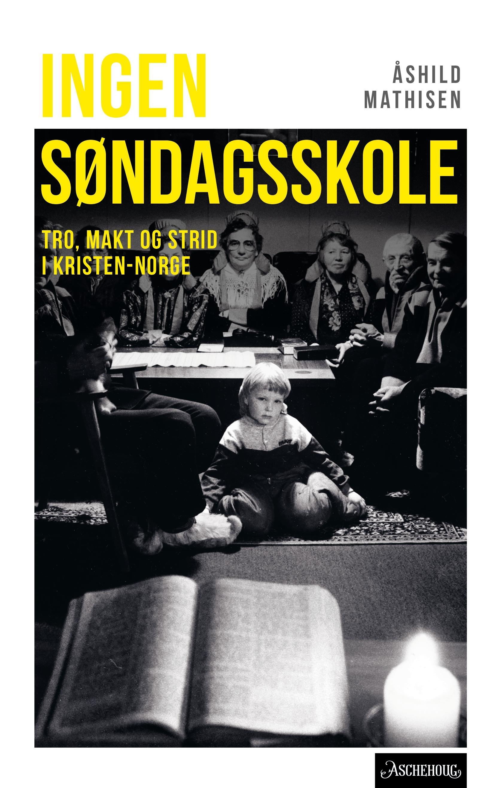 """""""Ingen søndagsskole - tro, makt og strid i Kristen-Norge"""" av Åshild Mathisen"""