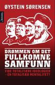 """""""Drømmen om det fullkomne samfunn fire totalitære ideologier - én totalitær mentalitet?"""" av Øystein Sørensen"""