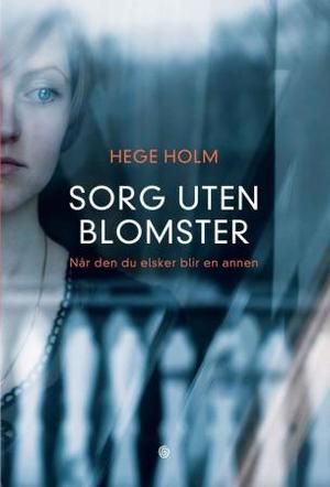 """""""Sorg uten blomster - når den du elsker blir en annen"""" av Hege Holm"""