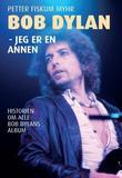 """""""Bob Dylan - jeg er en annen"""" av Petter Fiskum Myhr"""