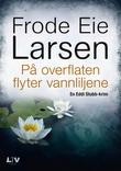 """""""På overflaten flyter vannliljene - kriminalroman"""" av Frode Eie Larsen"""