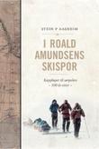 """""""I Roald Amundsens skispor - kappløpet til Sørpolen - 100 år etter"""" av Stein P. Aasheim"""