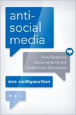 """Antisocial Media How Facebook Disconnects Us and Undermines Democracy"" av Siva Vaidhyanathan"