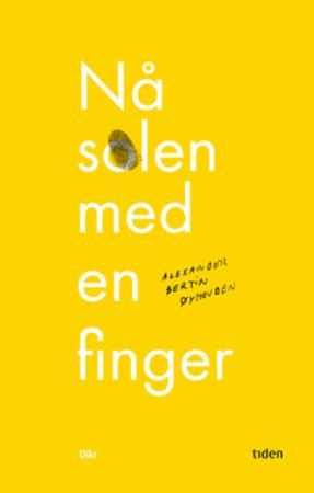 """""""Nå solen med en finger - dikt"""" av Alexander Bertin Øyhovden"""