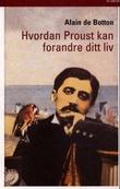 """""""Hvordan Proust kan forandre ditt liv - ikke en roman"""" av Alain De Botton"""