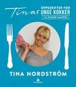 """""""Tinas oppskrifter for unge kokker - vi fikser maten!"""" av Tina Nordström"""