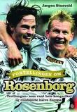 """""""Fortellingen om Rosenborg - """"troillongan"""" som vant hele kongeriket og rundspilte halve Europa"""" av Jørgen Stuevold"""