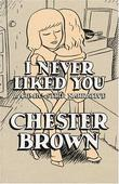 """I Never Liked You - The New Definitive Edition"" av Chester Brown"