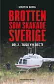 """""""Brotten som skakade Sverige: Tjugo nya brott"""" av Martin Borg"""