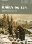 """""""Drept av bjørn og ulv en historisk oversikt over mennesker drept og skadet av rovdyr i Norge de siste 400 år"""" av Astor Furseth"""