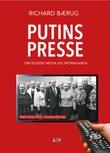 """""""Putins presse - om russisk media og propaganda"""" av Richard Bærug"""