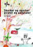 """""""Skurker og agurker, pirater og undulater"""" av Sylvelin Vatle"""