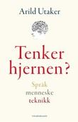 """""""Tenker hjernen? språk, menneske, teknikk"""" av Arild Utaker"""