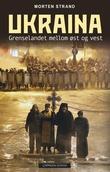 """""""Ukraina - grenselandet mellom øst og vest"""" av Morten Strand"""