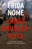 """""""Langs smuglerruta en reise blant flyktninger, lykkejegere og menneskesmuglere"""" av Frida Nome"""