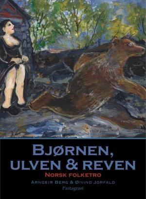 """""""Bjørnen, ulven & reven i norsk folketro"""" av Arngeir Berg"""