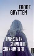 """""""Dans som en somerfugl, stikk som en bie - noveller"""" av Frode Grytten"""