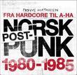 """""""Norsk postpunk 1980-1985 - fra hardcore til A-ha"""" av Trygve Mathiesen"""