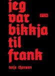 """""""Jeg var bikkja til Frank"""" av Terje Thorsen"""