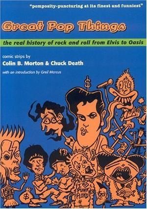 """Great Pop Things - The Real History of Rock and Roll from Elvis to ""Oasis"""" av Colin B. Morton"