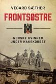 """""""Frontsøstre - norske kvinner under hakekorset"""" av Vegard Sæther"""
