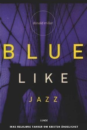 """""""Blue like jazz - ikke-religiøse tanker om kristen åndelighet"""" av Donald Miller"""