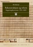 """""""Rekonstruksjon og reform - regjeringskontorene 1945-2005"""" av Ole Kolsrud"""