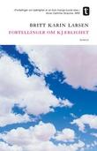 """""""Fortellinger om kjærlighet - roman"""" av Britt Karin Larsen"""