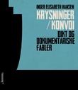 """""""Krysninger/konvoi dikt og dokumentariske fabler"""" av Inger Elisabeth Hansen"""