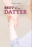 """""""Brev til min datter - datteren fra Alvdal-saken med gripende brev til sin egen datter"""" av Anne-Britt Harsem"""