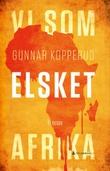 """""""Vi som elsket Afrika - et essay"""" av Gunnar Kopperud"""