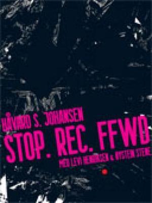 """""""Stop. rec. ffwd."""" av Håvard S. Johansen"""