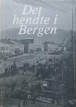 """""""Det hendte i Bergen - Fra overrettssakførerens etterlatte papirer"""" av Carl Konow Rieber-Mohn"""