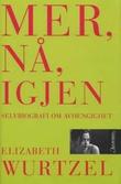 """""""Mer, nå, igjen selvbiografi om avhengighet"""" av Elizabeth Wurtzel"""