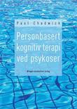 """""""Personbasert kognitiv terapi ved psykoser"""" av Paul Chadwick"""